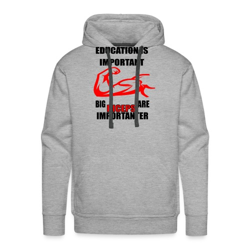 Education is important, big biceps are important - Men's Premium Hoodie