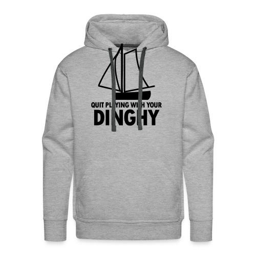 Quit Playing With Your Dinghy - Men's Premium Hoodie