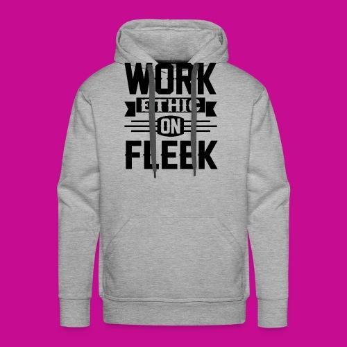 Work Ethic On Fleek - Men's Premium Hoodie