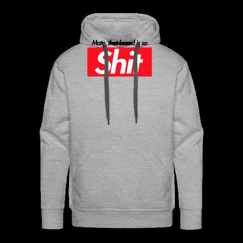 Mate, that brand is so Sh*t - Men's Premium Hoodie