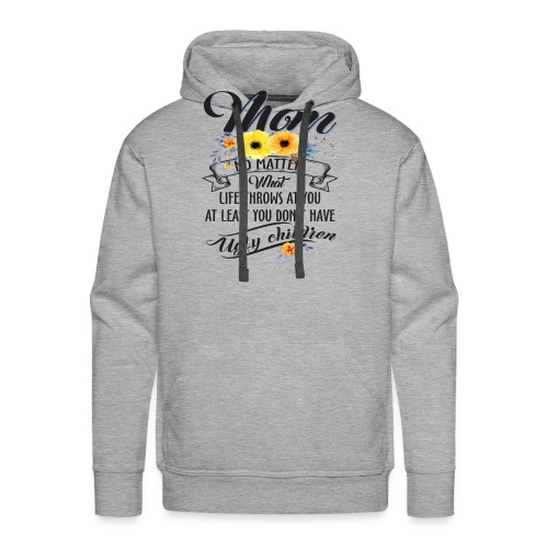 Mom, No Matter What Life Throws At You, Mother Day - Men's Premium Hoodie