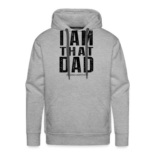 I Am THAT DAD | Black Type - Men's Premium Hoodie