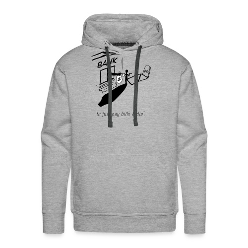 Pay Bills & Die - Men's Premium Hoodie