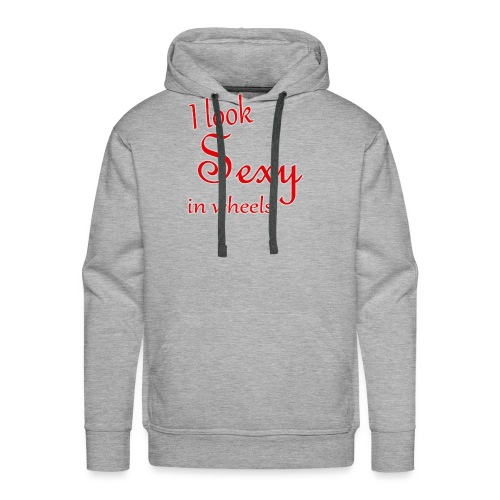 I look sexy in wheels - Men's Premium Hoodie