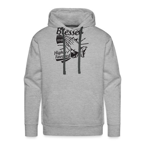 Blessed And Highly Favored - Men's Premium Hoodie