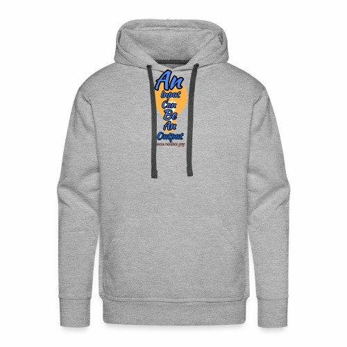 Your input can be another Person's Output - Men's Premium Hoodie