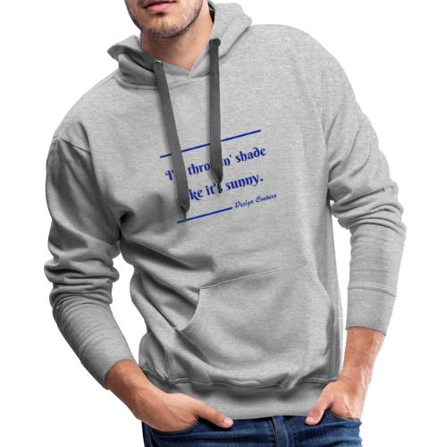 I M THROWIN SHADE BLUE - Men's Premium Hoodie