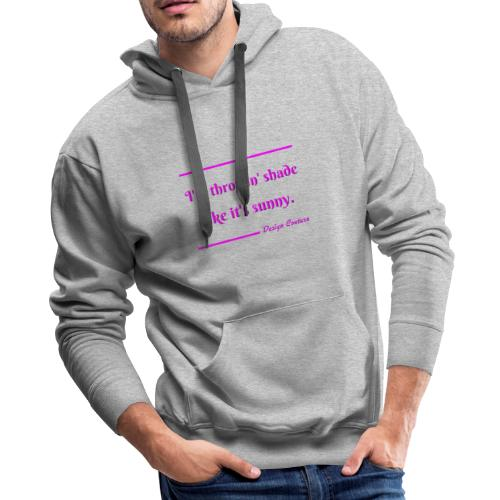 I M THROWIN SHADE PINK - Men's Premium Hoodie