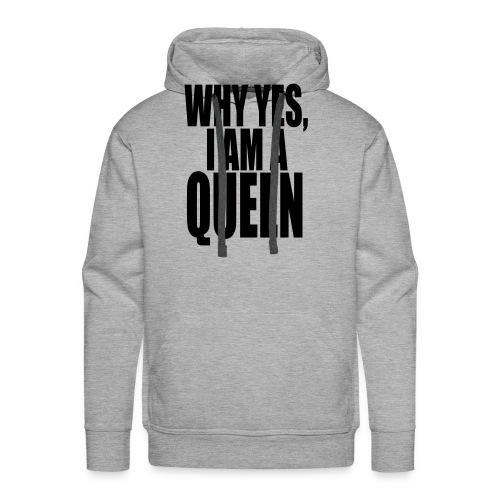 WHY YES, I AM A QUEEN - Men's Premium Hoodie