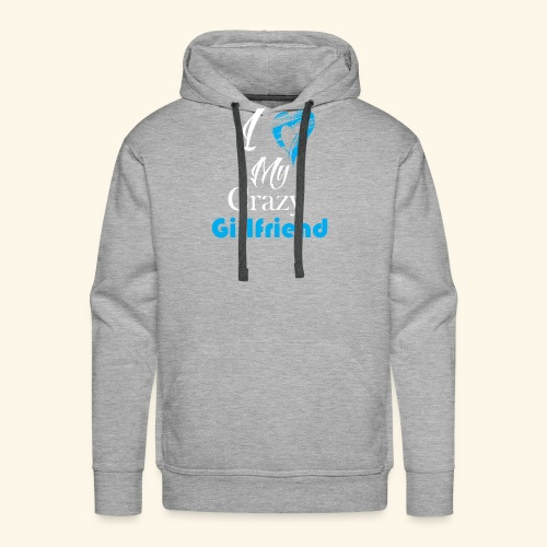 Love My Crazy Girlfriend Blue - Men's Premium Hoodie