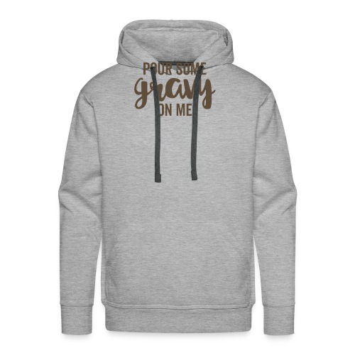 Pour Some Gravy On Me - Men's Premium Hoodie