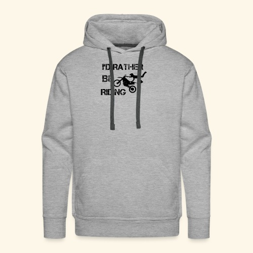 I'D RATHER BE RIDING merchandise - Men's Premium Hoodie