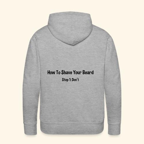 How To Shave Your Beard (Dark Text) - Men's Premium Hoodie