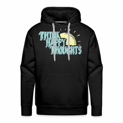 Think Happy Thoughts - Men's Premium Hoodie