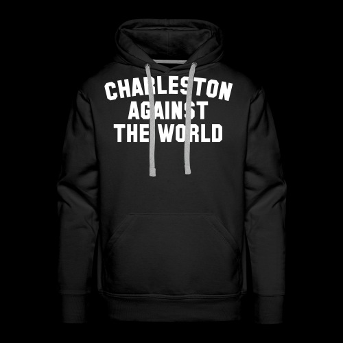 Charleston Against The World - Men's Premium Hoodie