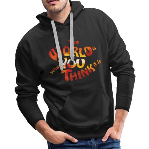 the World is what you think it is - Huna - Men's Premium Hoodie