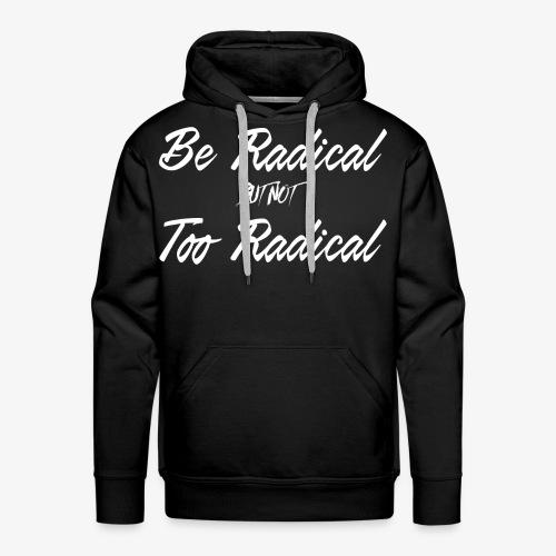 Be Radical but not Too Radical - Men's Premium Hoodie
