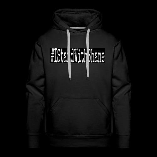 #IStandWithShane T-Shirt - Men's Premium Hoodie