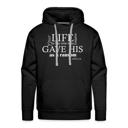 Your life matters to Jesus Christ tshirt - Men's Premium Hoodie