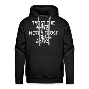 Trust The Hate Never Trust The Love White Letters - Men's Premium Hoodie