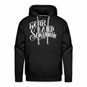 work hard stay humble - Men's Premium Hoodie