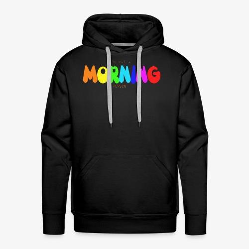 I'm not MORNING person - Men's Premium Hoodie