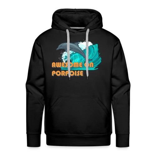 Awesome On Porpoise - Men's Premium Hoodie
