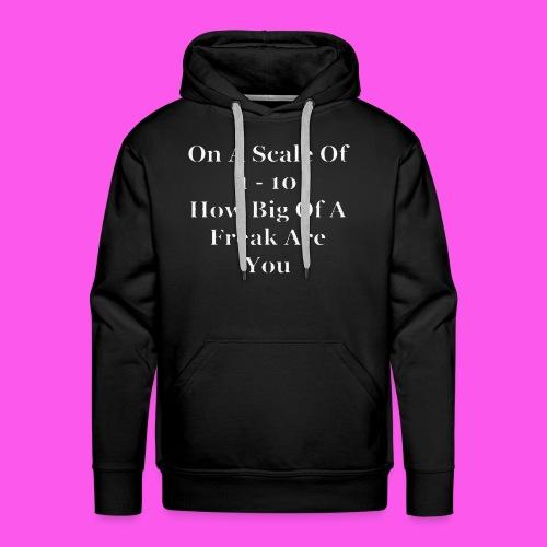 How big a freak are you? - Men's Premium Hoodie