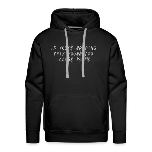 If Youre Reading This Youre Too Close To Me - Men's Premium Hoodie