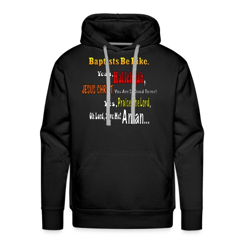 Baptist be Like - Men's Premium Hoodie