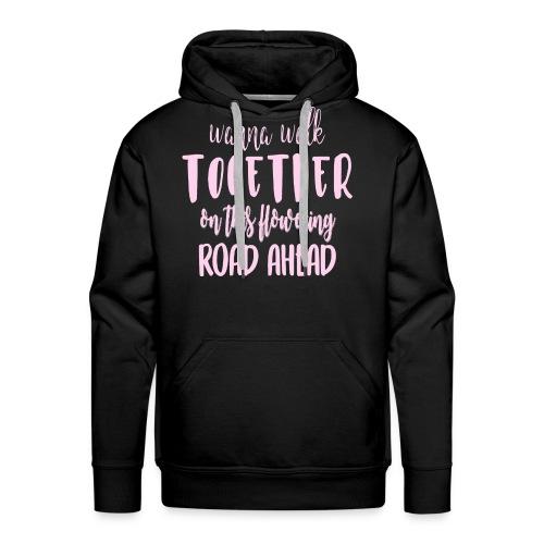 Wanna walk together on this flowering road ahead - Men's Premium Hoodie