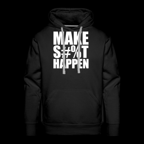 MAKE SHIT HAPPEN - Men's Premium Hoodie