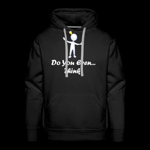 Do you even think? - Men's Premium Hoodie