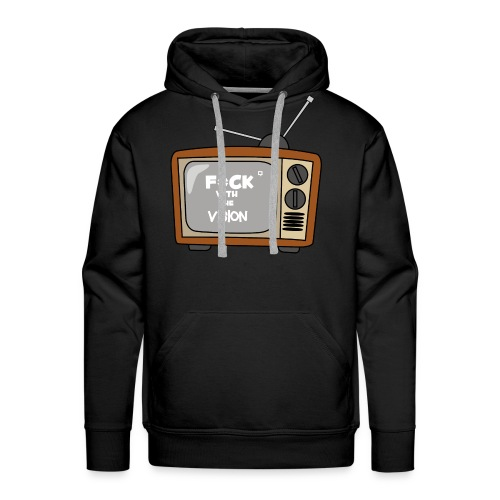 Fuck with the vision Tee - Men's Premium Hoodie