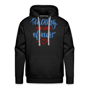 Teaching Is A Work Of Heart Funny Teacher Quote - Men's Premium Hoodie
