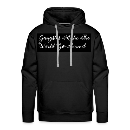 Gangstas Make The World Go Round - Men's Premium Hoodie