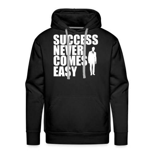 Success Never Comes Easy - Men's Premium Hoodie