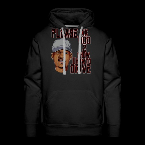 AX GOD TO SHOW YOU HOW TO DRIVE SHIRT - Men's Premium Hoodie