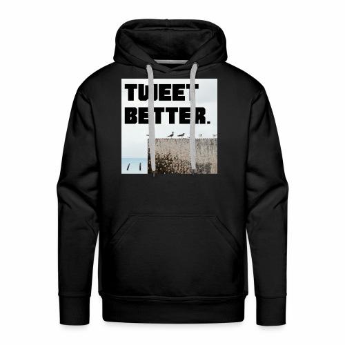 Tweet Better - Men's Premium Hoodie