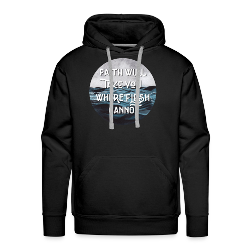 Faith Will Take You Where Flesh Cannot - Men's Premium Hoodie