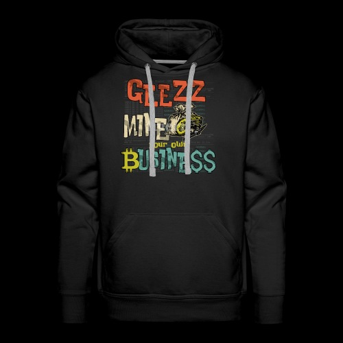 Geezz, Mine Your Own Business! - Men's Premium Hoodie