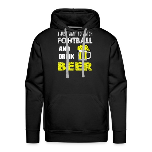Watch FootBall And Drink Beer - Men's Premium Hoodie