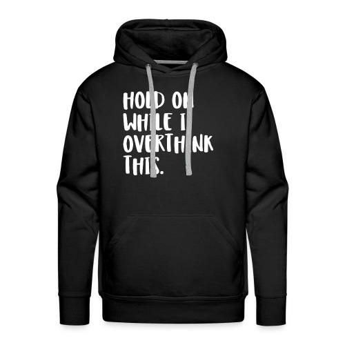 Hold on while I overthink - Men's Premium Hoodie