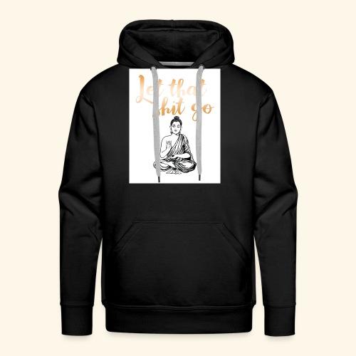#let #that #shit #go #rose #buddha - Men's Premium Hoodie