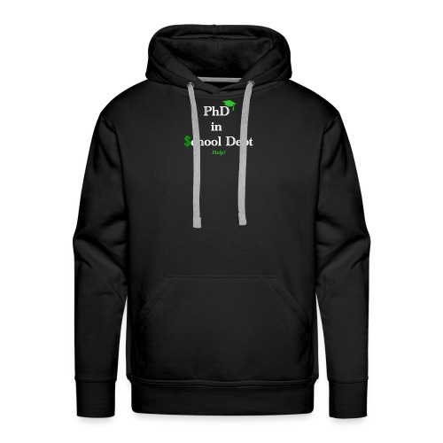 Graduation: Phd in School Debt - Men's Premium Hoodie