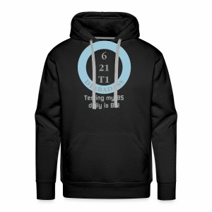 Testing my BS daily is BS! - Men's Premium Hoodie