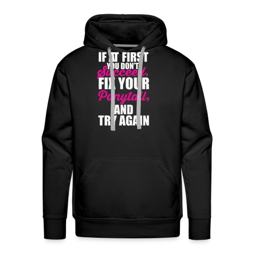 If At first You Don't Succeed, Fix - Men's Premium Hoodie