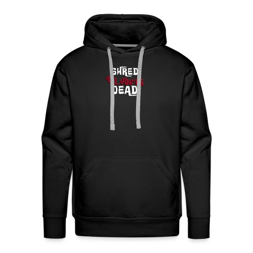 Shred 'Till You're Dead - Men's Premium Hoodie