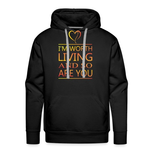 I'm Worth Living & So Are You - Men's Premium Hoodie