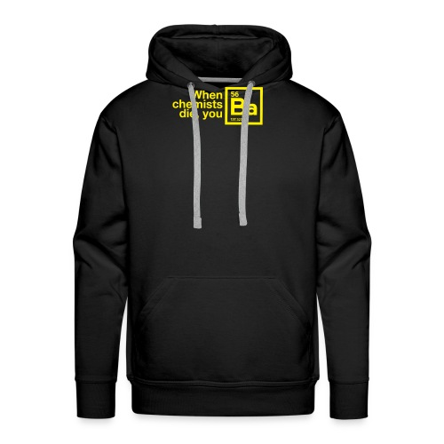 When Chemists Die You Barium - Men's Premium Hoodie